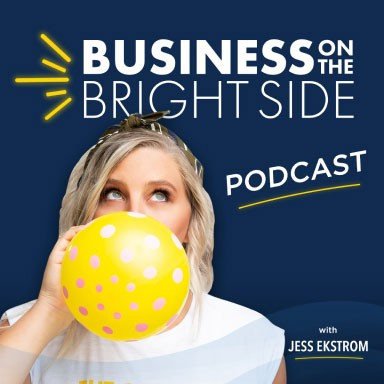 Cover Photo for Business on the Bright Side Podcast with logo at the top and and image of Jess looking up while blowing up a yellow balloon with pink polka dots .