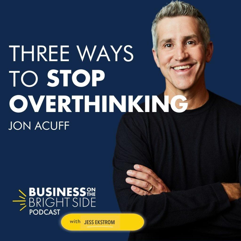 three ways to stop overthinking